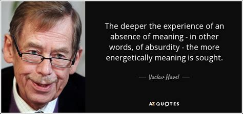Vaclav Havel quote: The deeper the experience of an